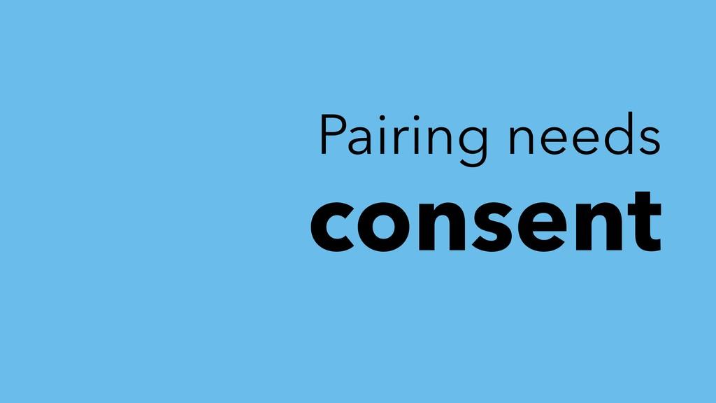 Pairing needs consent