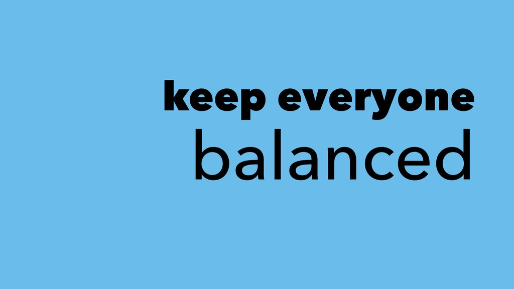 keep everyone balanced