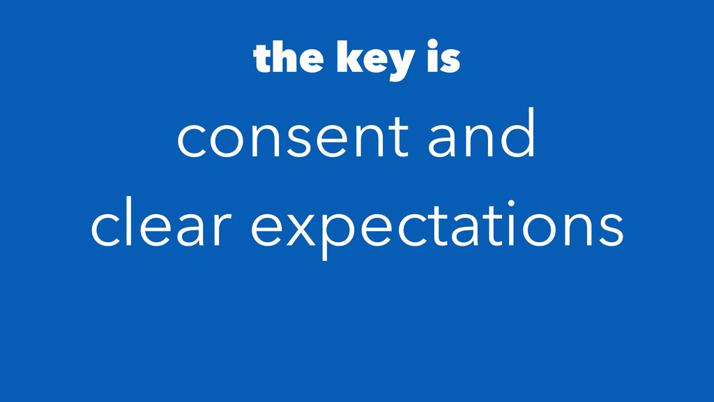 the key is consent and clear expectations