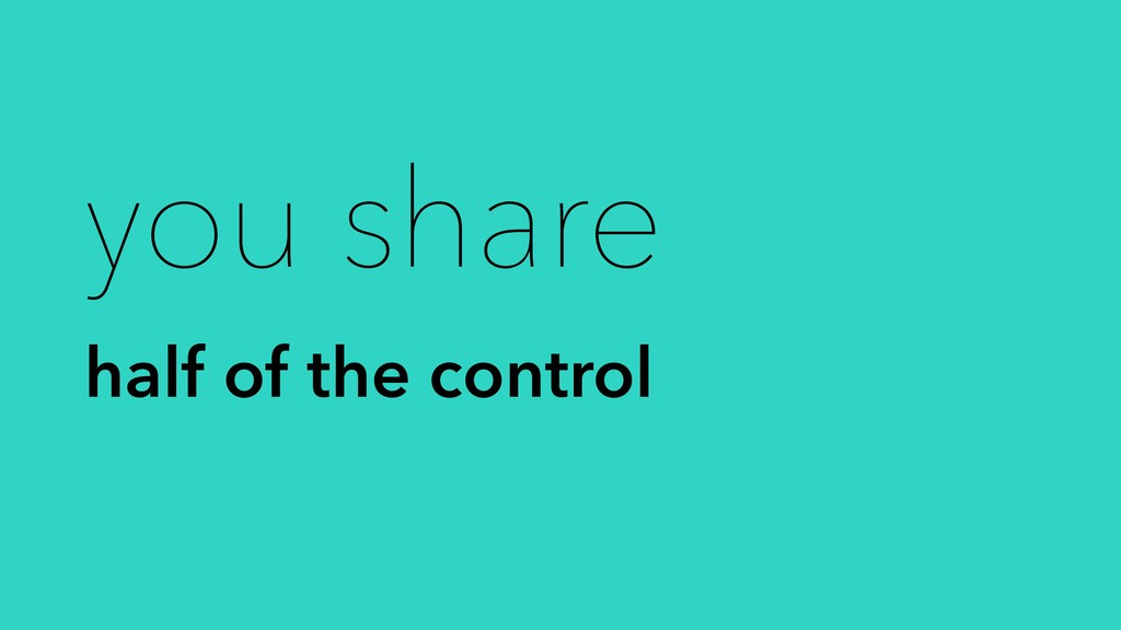 you share half of the control