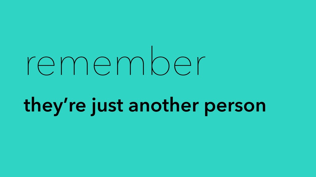 remember they're just another person