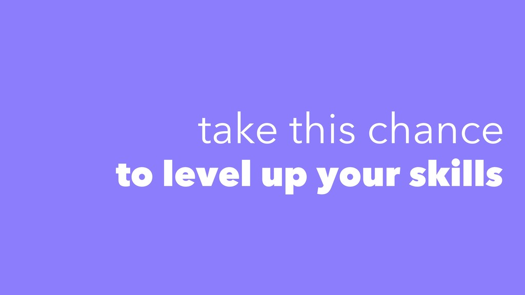 to level up your skills take this chance