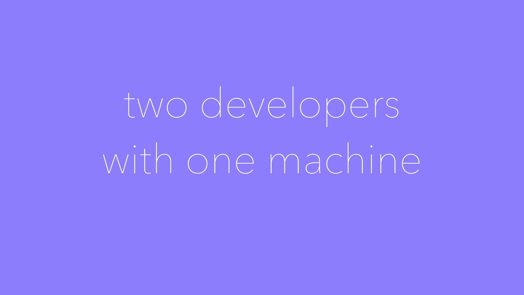two developers with one machine