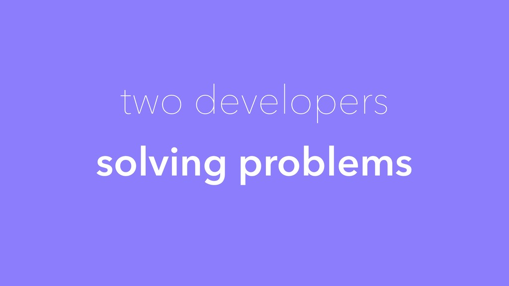 two developers solving problems