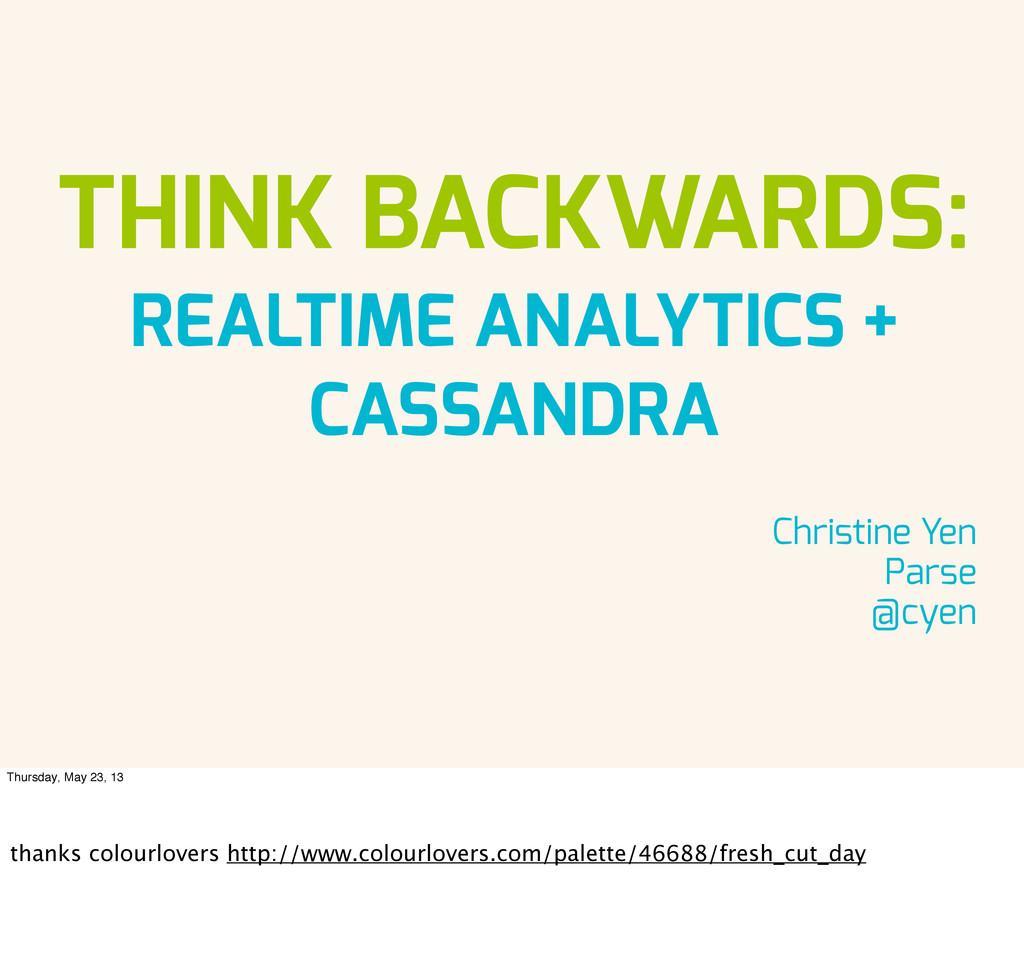 THINK BACKWARDS: REALTIME ANALYTICS + CASSANDRA...