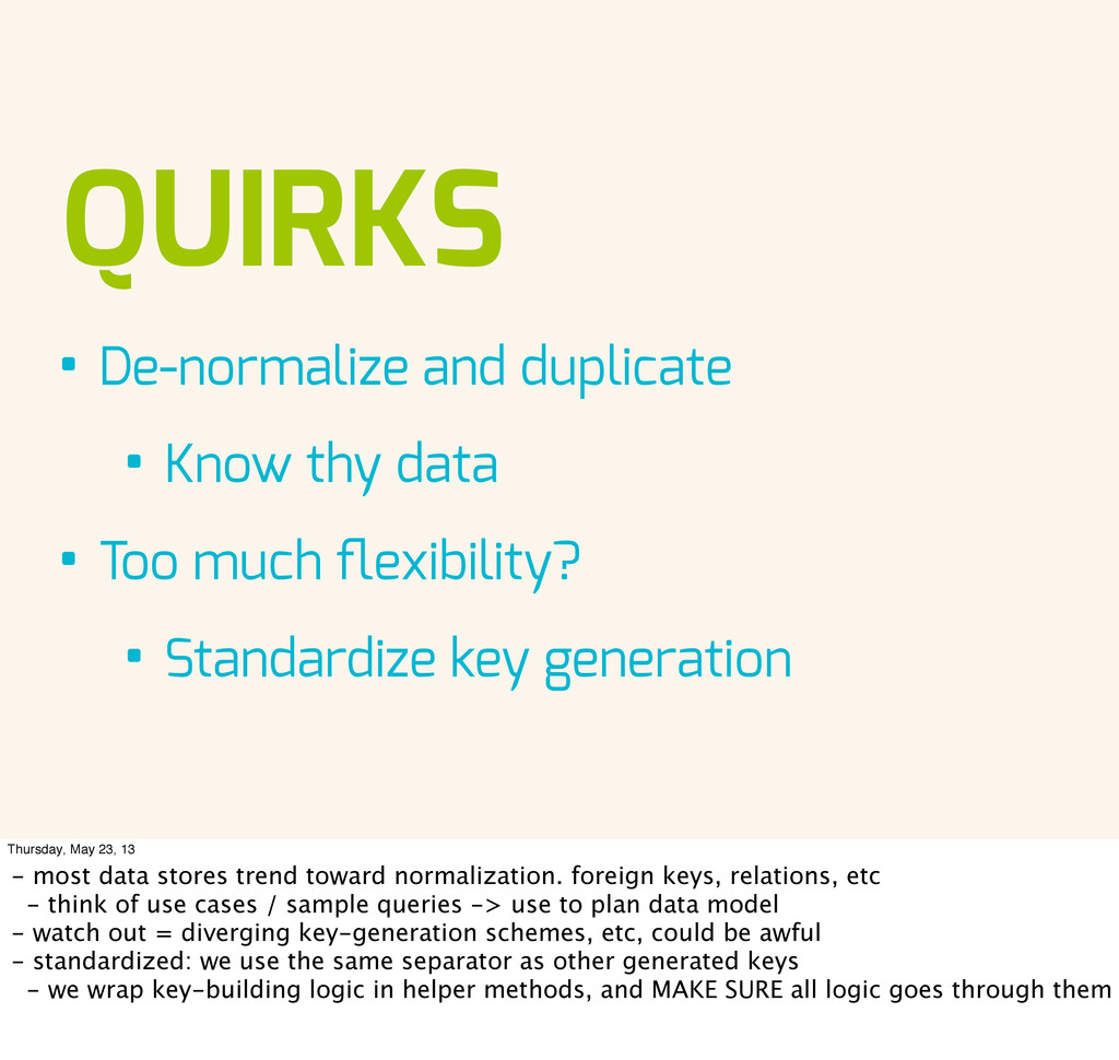 QUIRKS • De-normalize and duplicate • Know thy ...