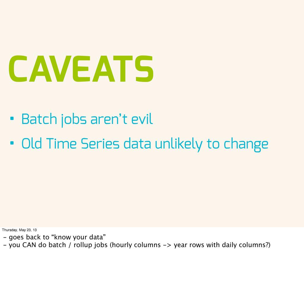 CAVEATS • Batch jobs aren't evil • Old Time Ser...