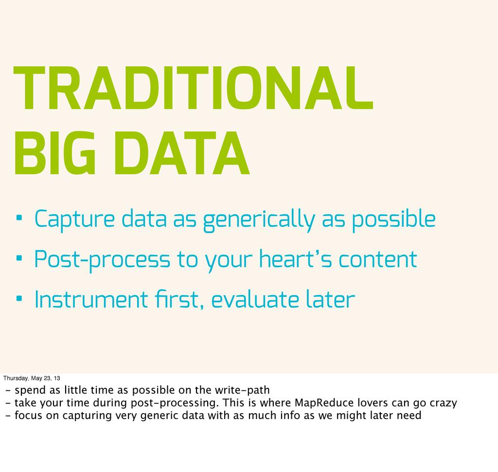 TRADITIONAL BIG DATA • Capture data as generica...