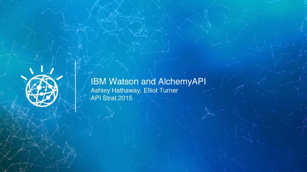 IBM Watson and AlchemyAPI Ashley Hathaway, Elli...