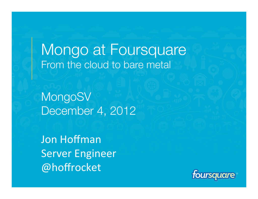 Mongo at Foursquare From the cloud to bare met...