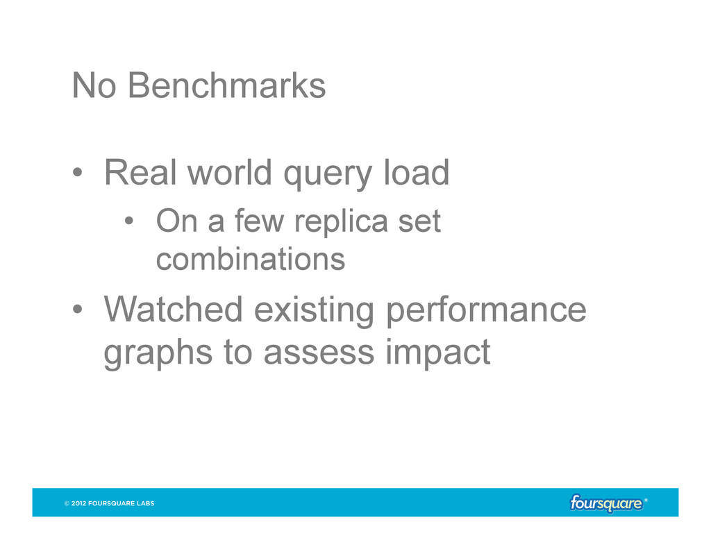 No Benchmarks • Real world query load • On a ...