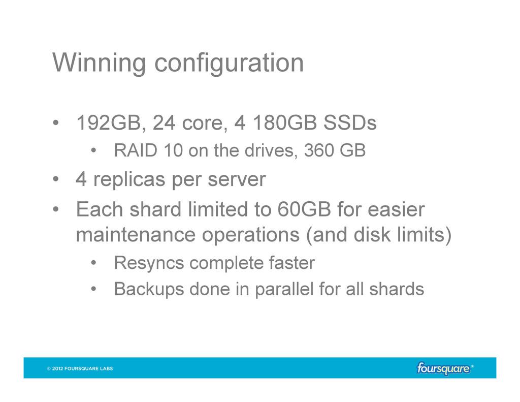 Winning configuration • 192GB, 24 core, 4 180G...