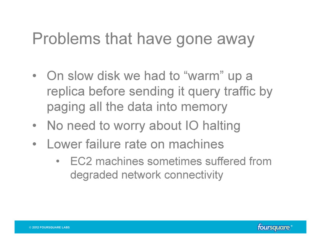Problems that have gone away • On slow disk we...