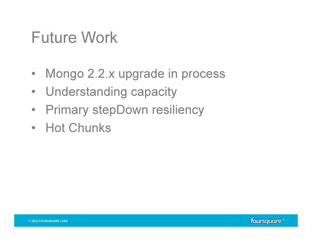 Future Work • Mongo 2.2.x upgrade in process •...