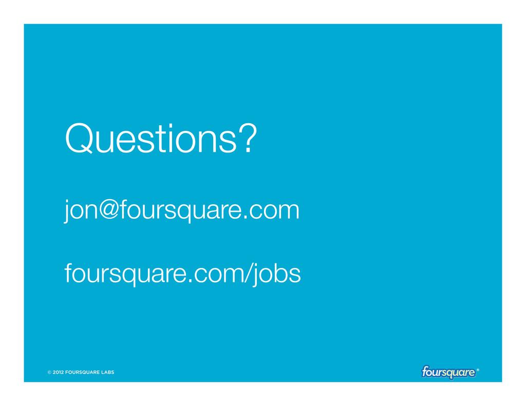 """Questions?"""" """" jon@foursquare.com"""" """" foursquare...."""