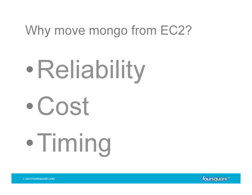 Why move mongo from EC2? •Reliability •Cost •...