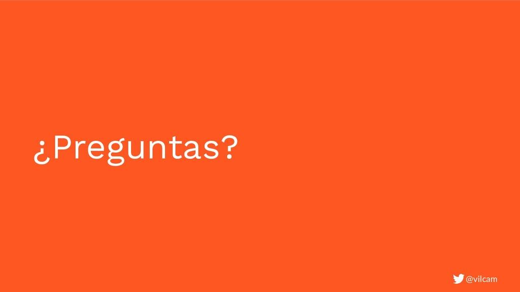 ¿Preguntas? @vilcam