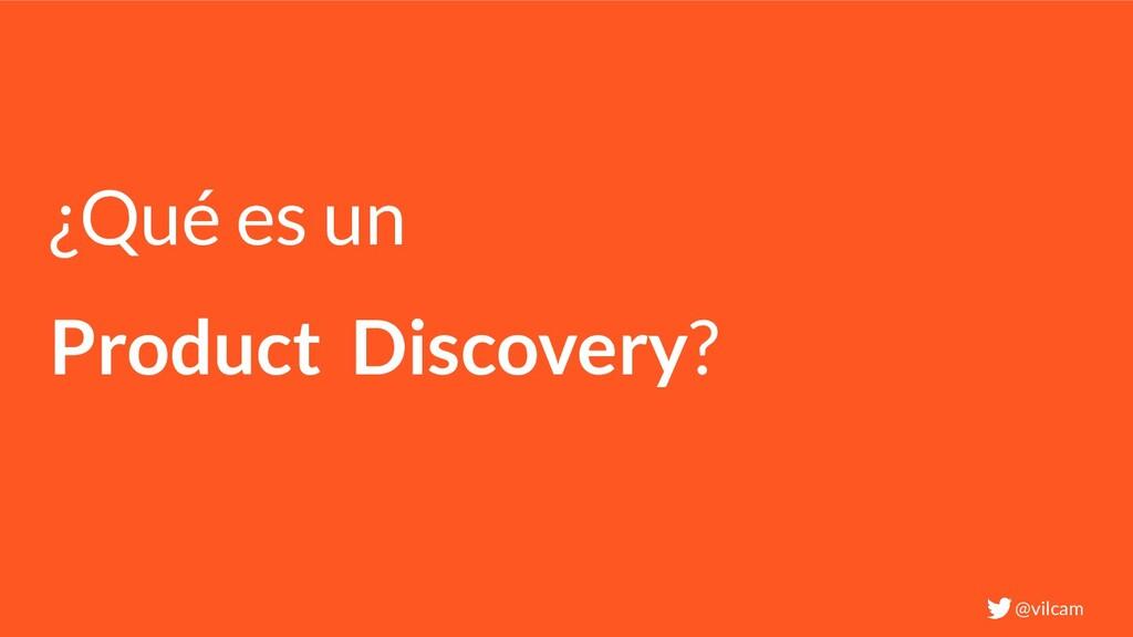 ¿Qué es un Product Discovery? @vilcam