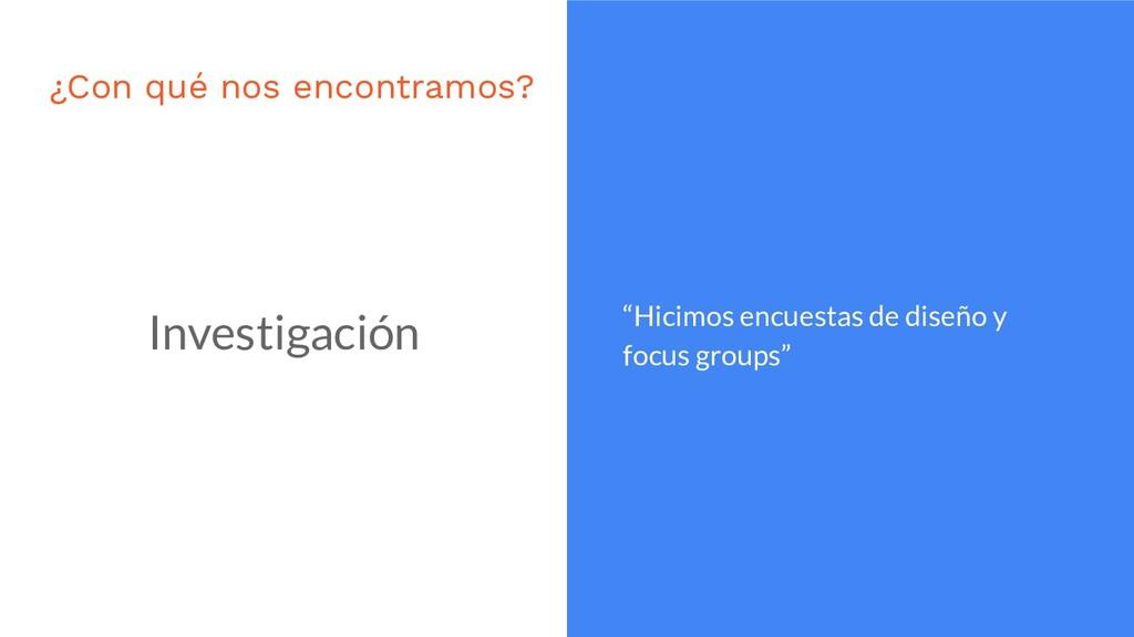 """""""Hicimos encuestas de diseño y focus groups"""" In..."""