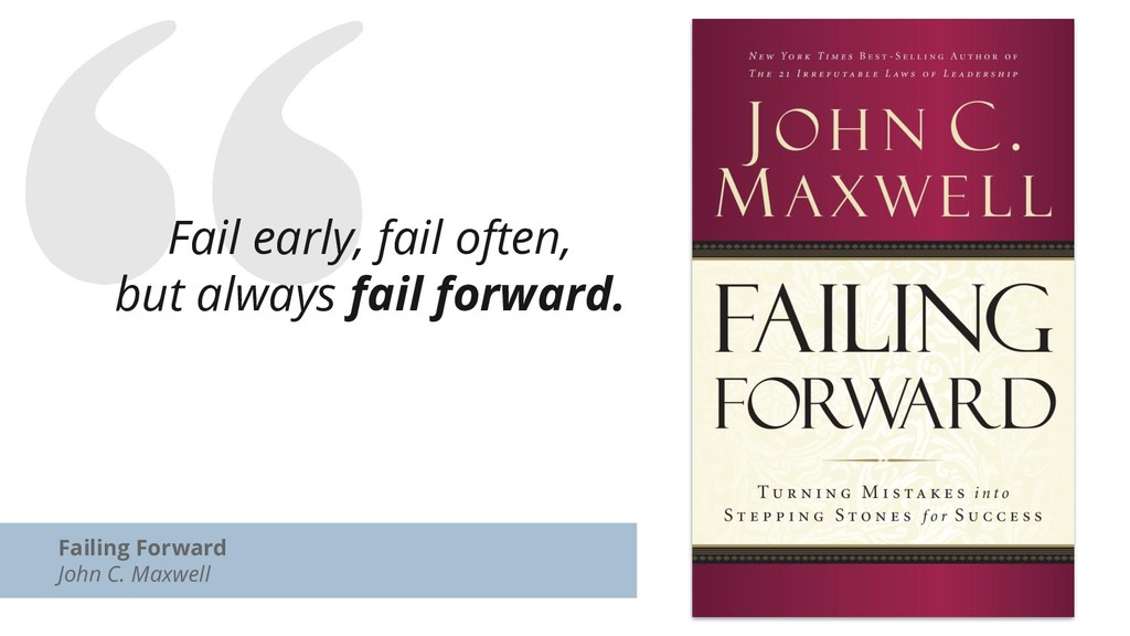 Failing Forward John C. Maxwell Fail early, fai...