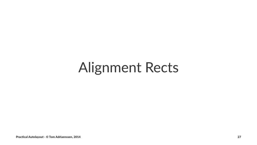 Alignment)Rects Prac%cal'Autolayout'-'©'Tom'Adr...