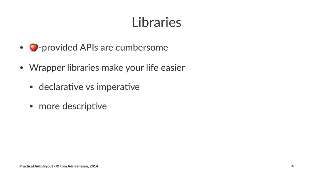 """Libraries • !""""provided*APIs*are*cumbersome • Wr..."""