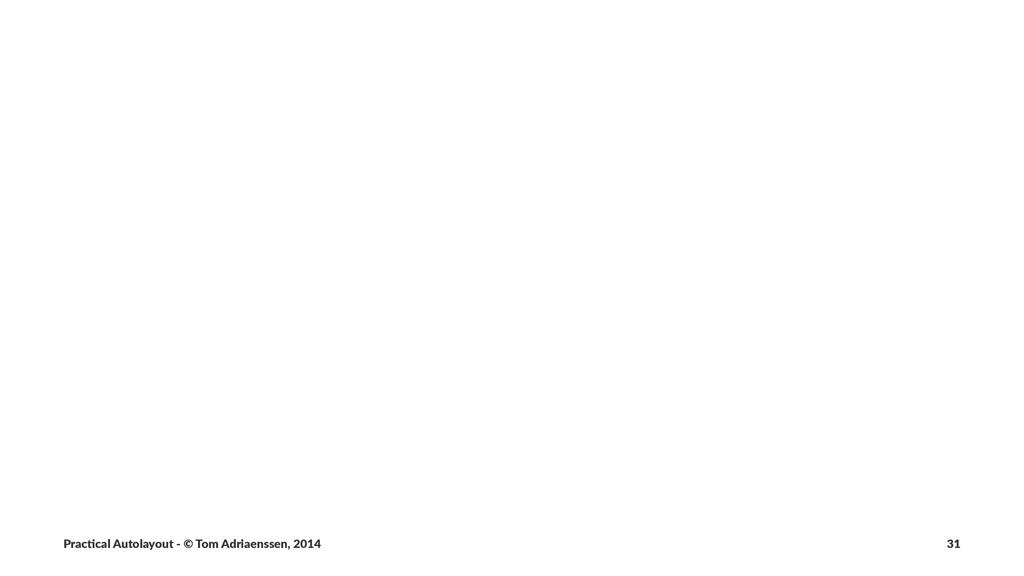 Prac%cal'Autolayout'-'©'Tom'Adriaenssen,'2014 31