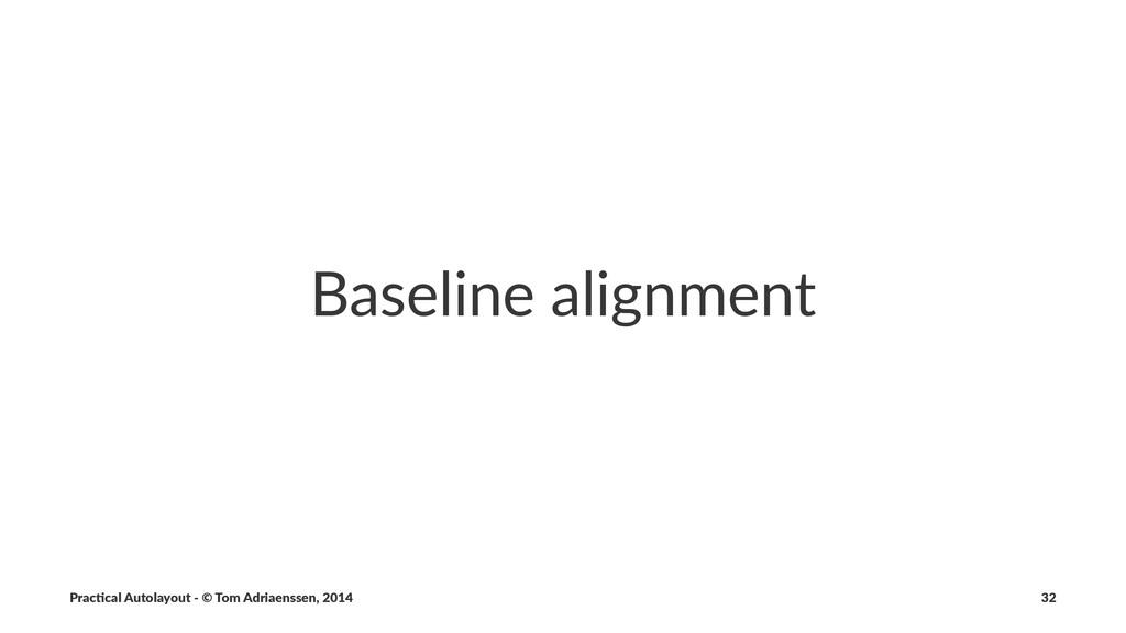 Baseline(alignment Prac%cal'Autolayout'-'©'Tom'...