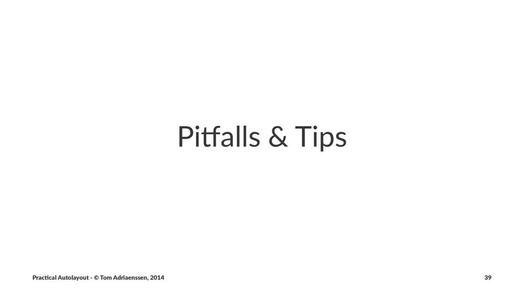 Pi#alls'&'Tips Prac%cal'Autolayout'-'©'Tom'Adri...