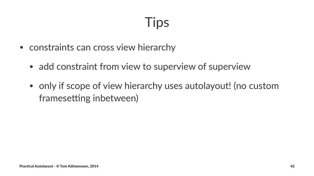 Tips • constraints*can*cross*view*hierarchy • a...