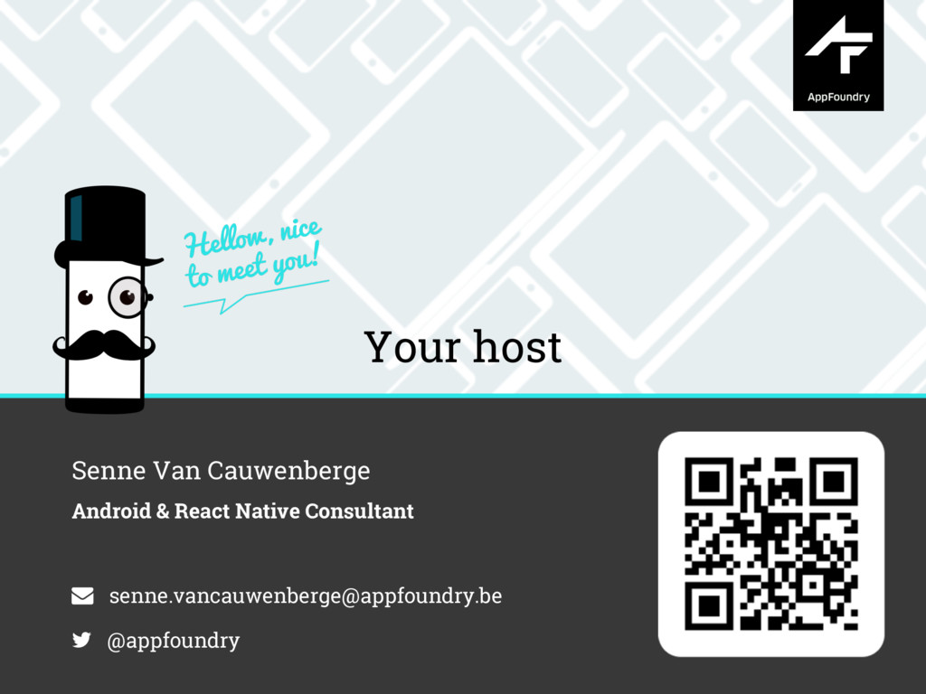 Your host Senne Van Cauwenberge Android & React...
