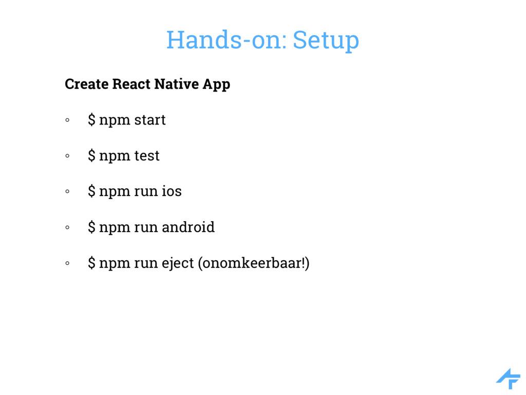 Create React Native App ◦ $ npm start ◦ $ npm t...
