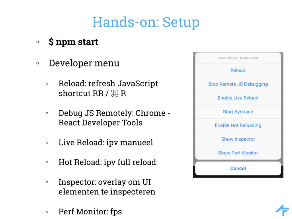 ◦ $ npm start ◦ Developer menu ◦ Reload: refres...