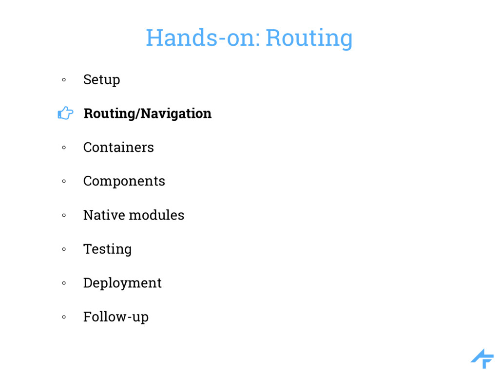 Hands-on: Routing ◦ Setup Routing/Navigation ◦ ...
