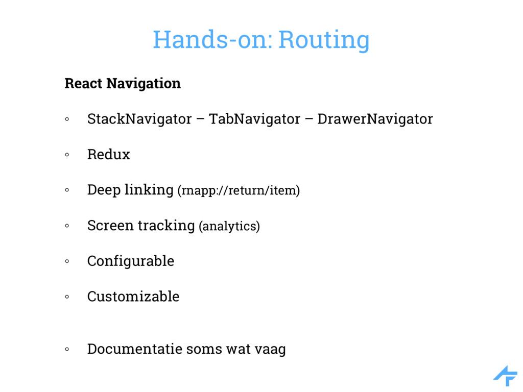 React Navigation ◦ StackNavigator – TabNavigato...