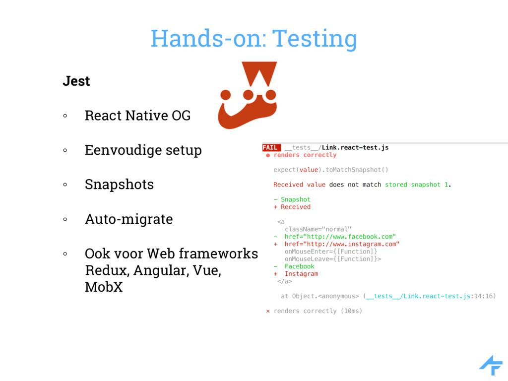 Hands-on: Testing Jest ◦ React Native OG ◦ Eenv...