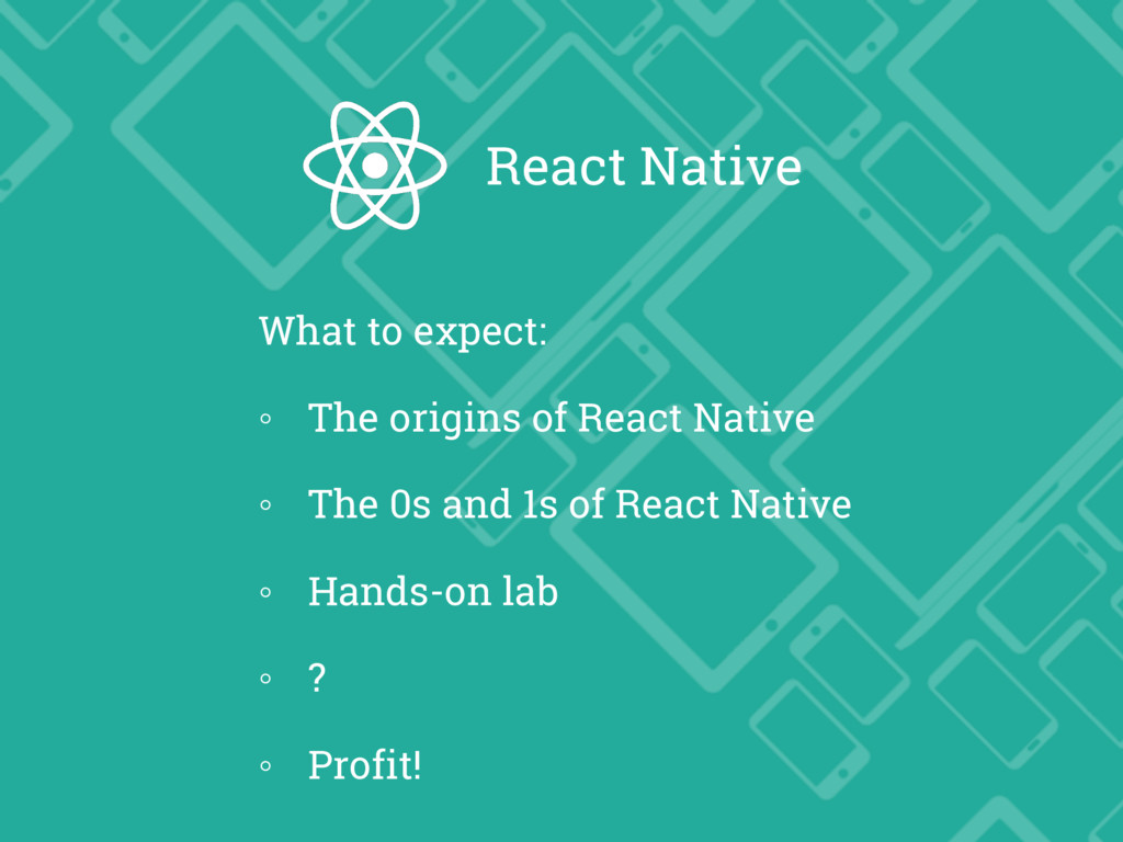 What to expect: ◦ The origins of React Native ◦...