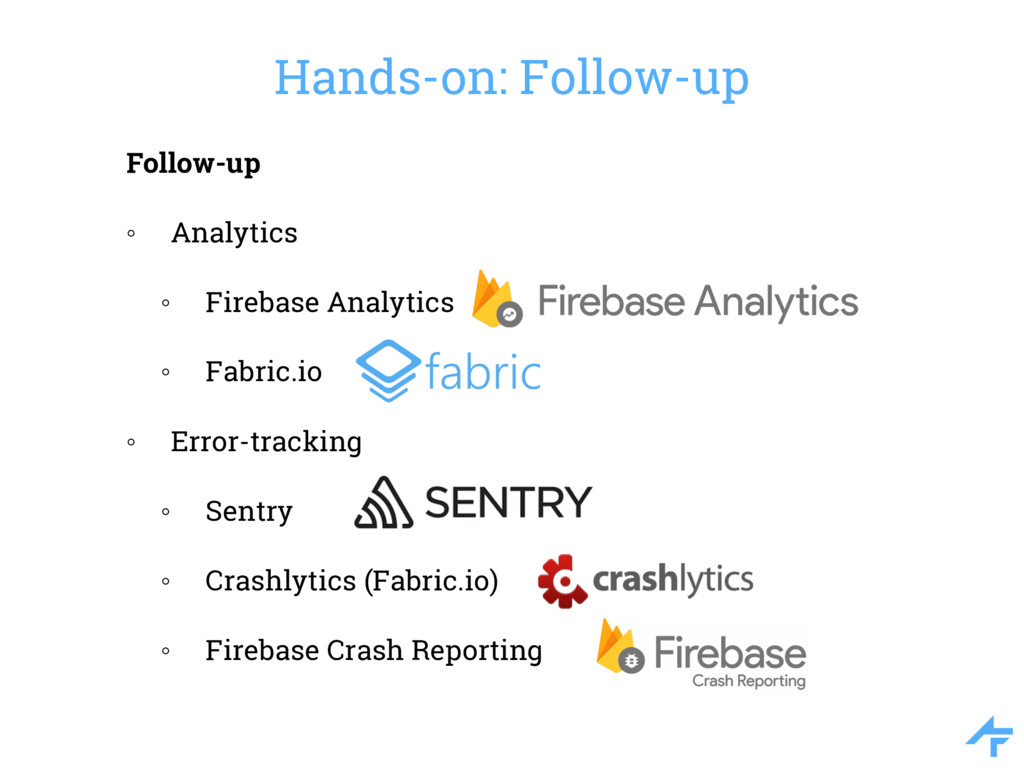Hands-on: Follow-up Follow-up ◦ Analytics ◦ Fir...