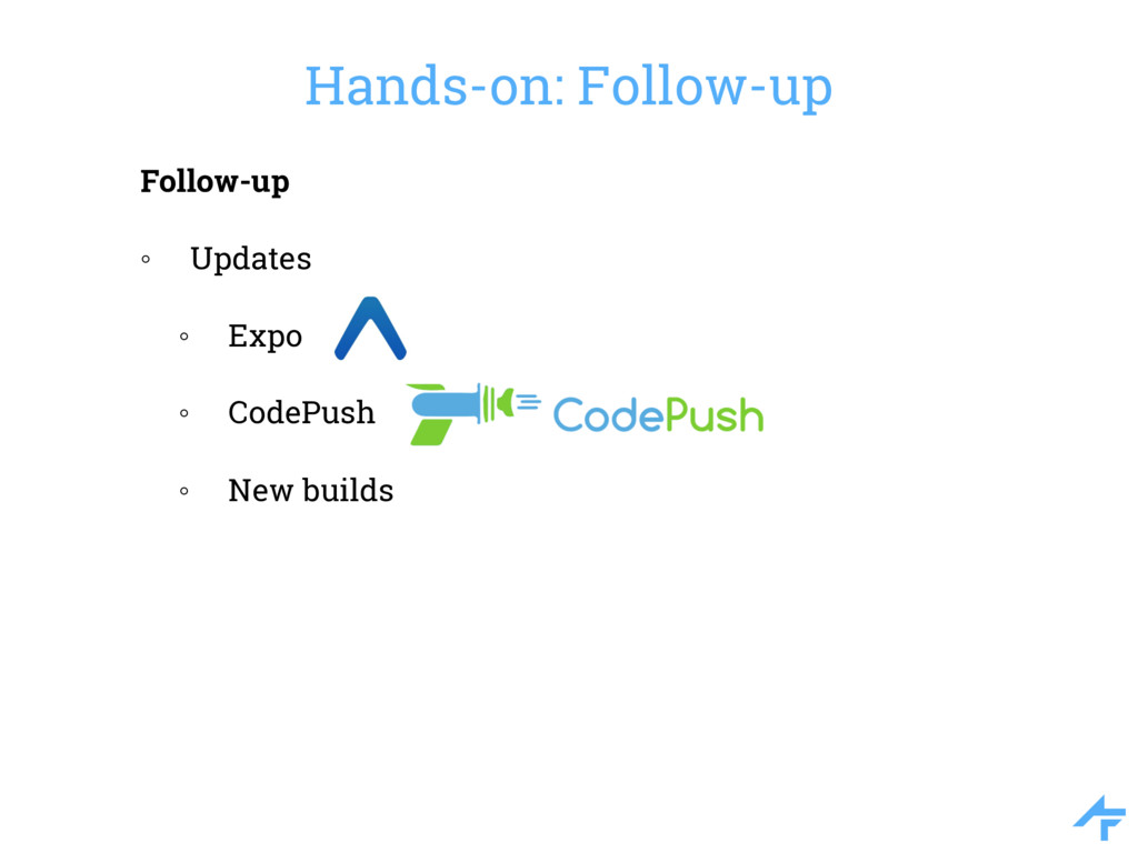Hands-on: Follow-up Follow-up ◦ Updates ◦ Expo ...