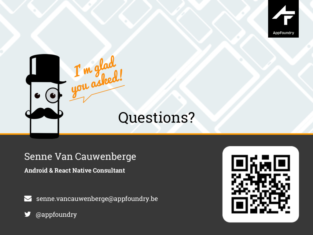 Questions? Senne Van Cauwenberge Android & Reac...