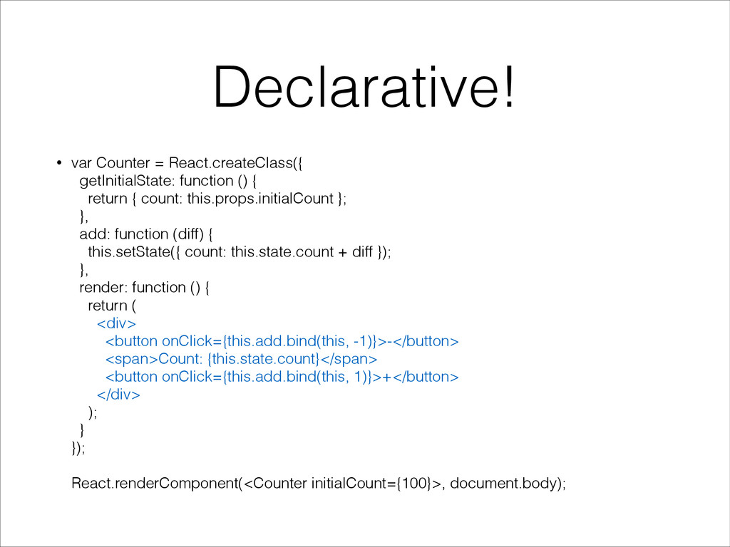 Declarative! • var Counter = React.createClass(...