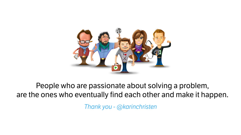 People who are passionate about solving a probl...