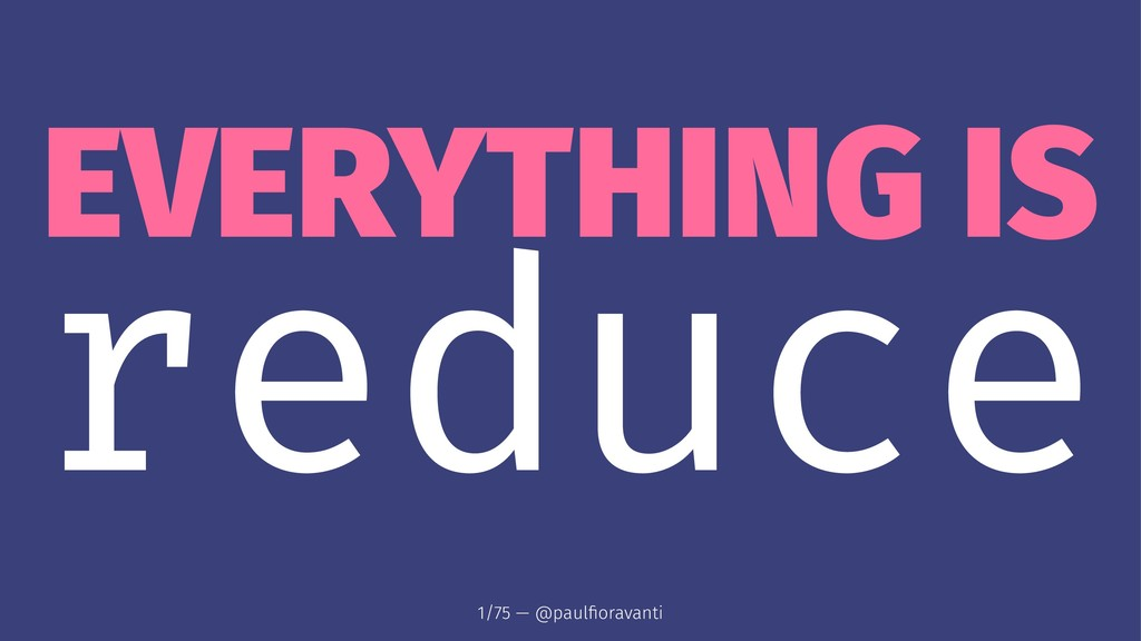EVERYTHING IS reduce 1/75 — @paulfioravanti