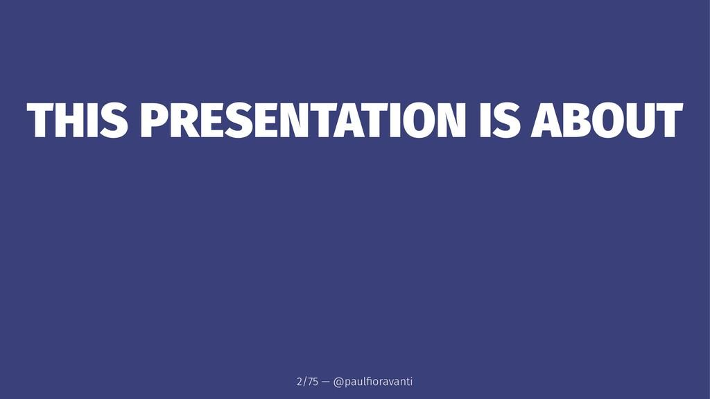THIS PRESENTATION IS ABOUT 2/75 — @paulfioravanti