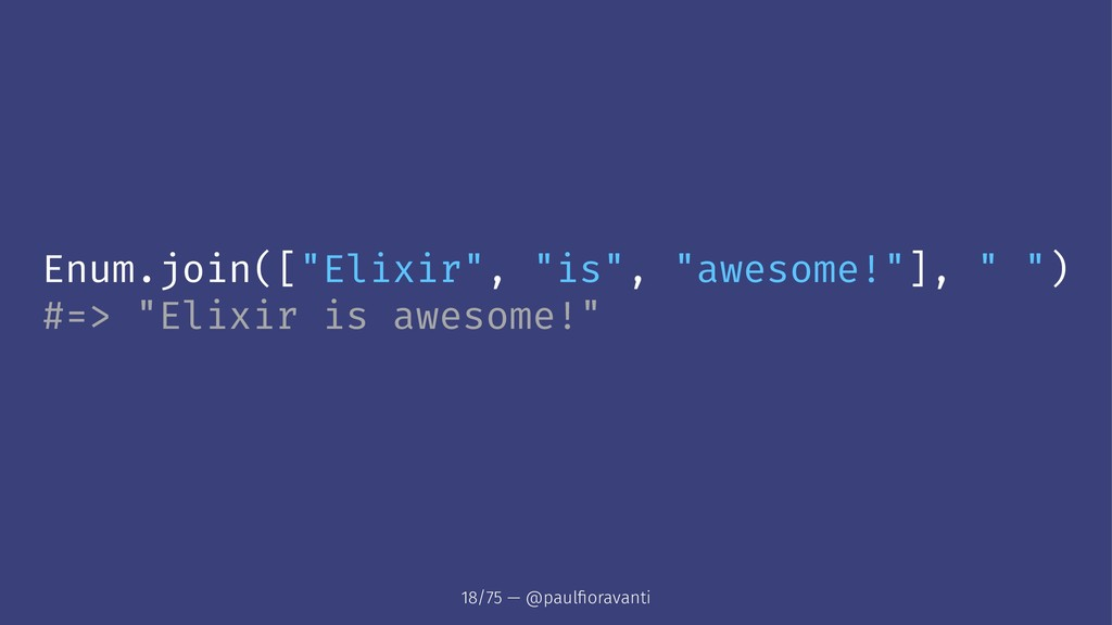 """Enum.join([""""Elixir"""", """"is"""", """"awesome!""""], """" """") #=..."""