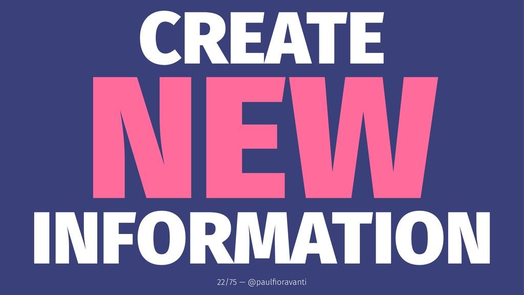 CREATE NEW INFORMATION 22/75 — @paulfioravanti
