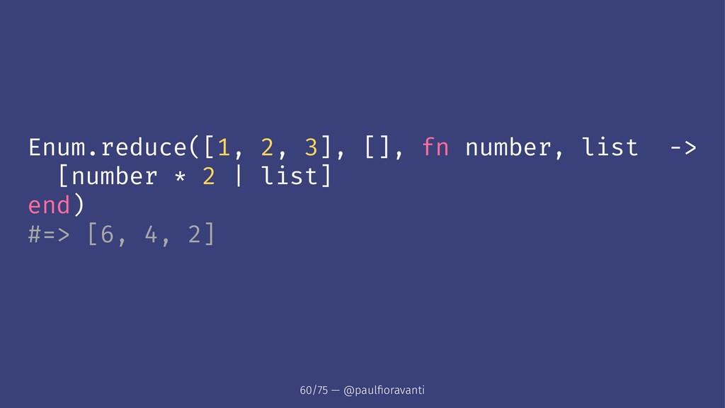Enum.reduce([1, 2, 3], [], fn number, list -> [...