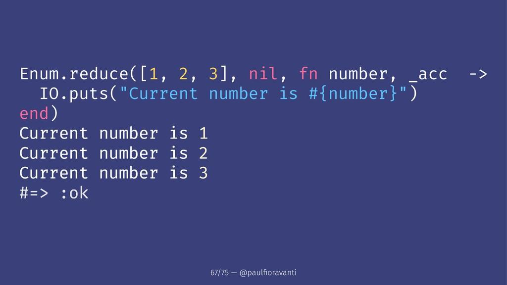 Enum.reduce([1, 2, 3], nil, fn number, _acc -> ...