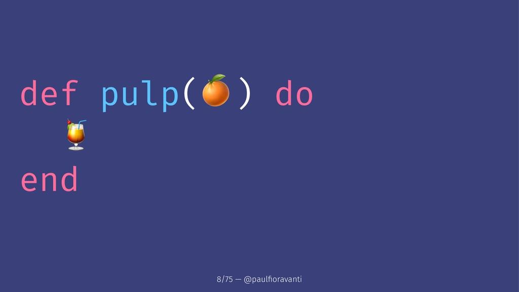 "def pulp( ! ) do "" end 8/75 — @paulfioravanti"