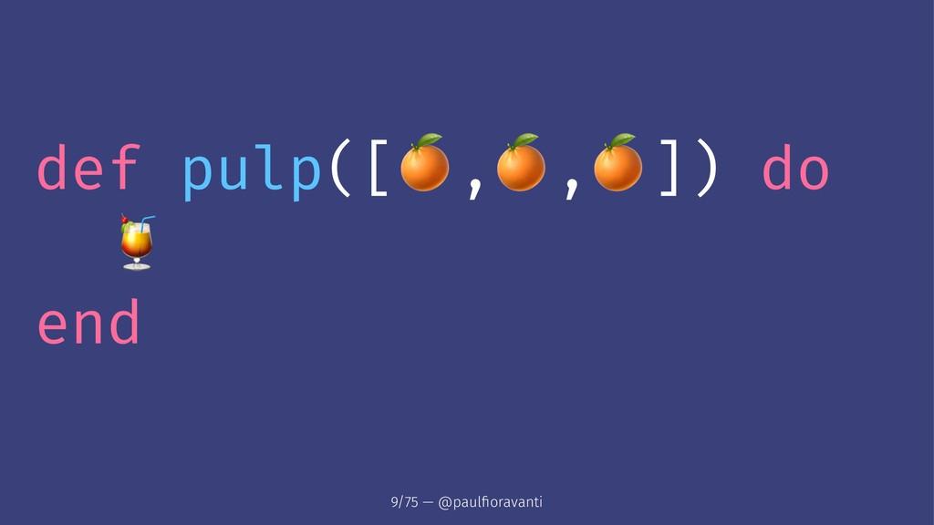 "def pulp([ ! , , ]) do "" end 9/75 — @paulfiorava..."